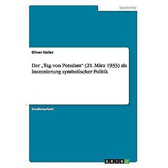 Der Tag von Potsdam 21. Mrz 1933 als Inszenierung symbolischer Politik di Haller & Oliver