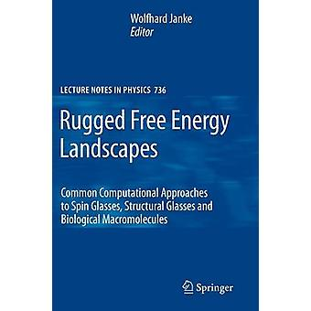 Rugged Free Energy Landscapes  Common Computational Approaches to Spin Glasses Structural Glasses and Biological Macromolecules by Janke & Wolfhard