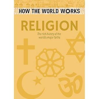 Comment le monde fonctionne: Religion: la riche histoire des religions de Major du monde (comment le monde fonctionne)