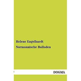 Normannische Balladen by Engelhardt & Helene