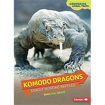Komodo Dragons - Deadly Hunting Reptiles by Rebecca E Hirsch - 9781467