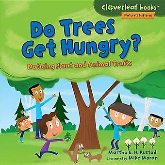 Do Trees Get Hungry? - Noticing Plant and Animal Traits by Martha E H