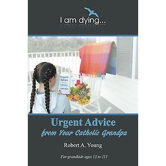 Urgent Advice from Your Catholic Grandpa by Robert A Young - 97815320