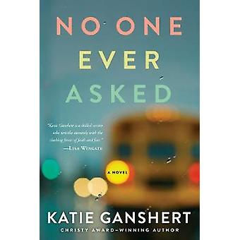 No One Ever Asked by Katie Ganshert - 9781601429049 Book