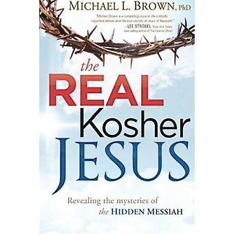 The Real Kosher Jesus - Revealing the Mysteries of the Hidden Messiah