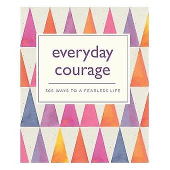 Everyday Courage - 365 Ways to a Fearless Life by Emma Hill - 97817708