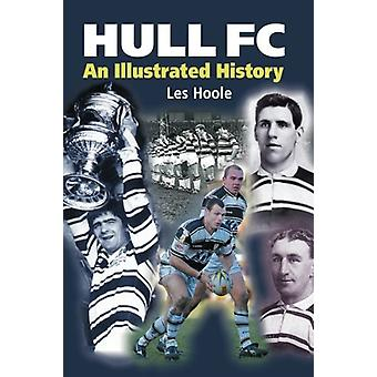 Hull FC - An Illustrated History by Les Hoole - 9781780914657 Book