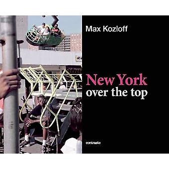 Max Kozloff - New York Over the Top by Max Kozloff - Marvin Heiferman