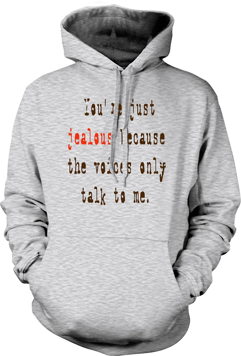 Mens Hoodie - You're Just Jealous Because The Voices Only Talk To Me