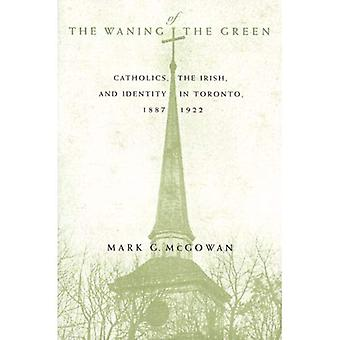 The Waning of the Green: Catholics, the Irish and Identity in Toronto 1887-1922