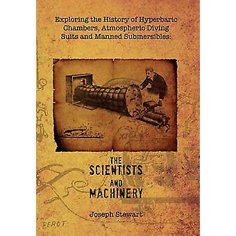Die Erforschung der Geschichte von Hyperbaric Chambers Atmospheric Diving Suits and Manned Submersibles the Scientists and Machinery von Stewart & Joseph
