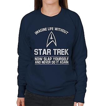 Imagine Life Without Star Trek Now Slap Yourself Women's Sweatshirt