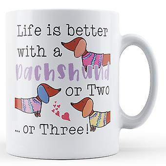 Life is better with a Dachshund or Two... or Three! - Printed Mug