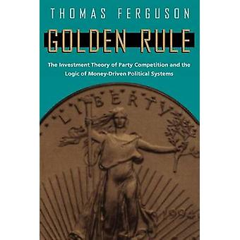 Golden Rule - Investment Theory of Party Competition and the Logic of