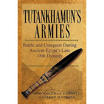 Tutankhamun's Armies - Battle and Conquest During Ancient Egypt's Late