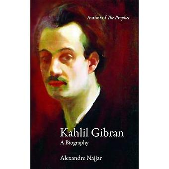 Kahlil Gibran - A Biography by Alexandre Najjar - 9780863566684 Book