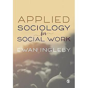 Applied Sociology for Social Work by Ewan Ingleby - 9781473984400 Book