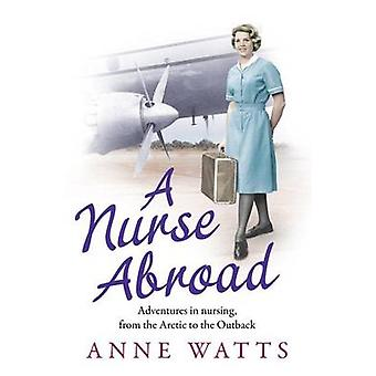 A Nurse Abroad - Adventures in Nursing - from the Arctic to the Outbac