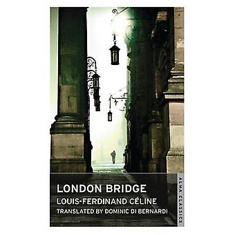 London Bridge by Louis-Ferdinand Celine - Dominic Di Bernardi - 97818