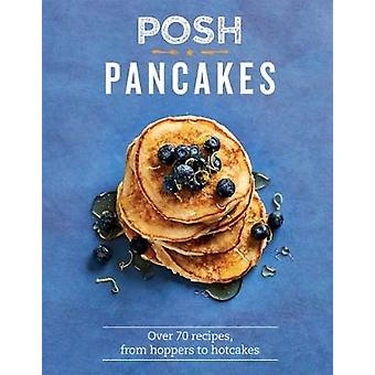 Posh Pancakes - Over 70 recipes - from hoppers to hotcakes by Sue Quin