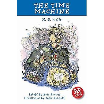 The Time Machine by H. G. Wells - Eric Brown - Felix Bennett - 978190