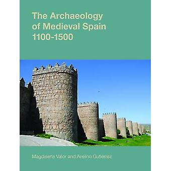 The Archaeology of Medieval Spain - 1100-1500 - 2015 by Magdalena Valo