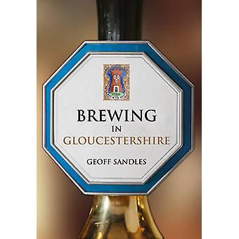 Brewing in Gloucestershire by Geoff Sandles - 9781445655512 Book