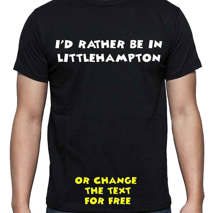 I'd Rather Be In Littlehampton Black Hand Printed T shirt