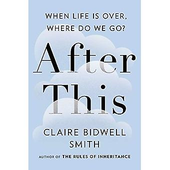 After This : When Life is Over, Where Do We Go?
