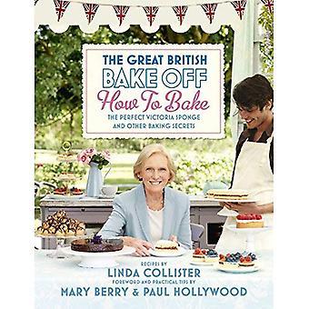 Grande britannique Bake Off: Comment faire cuire: l'éponge Victoria parfait et autres Secrets de cuisson
