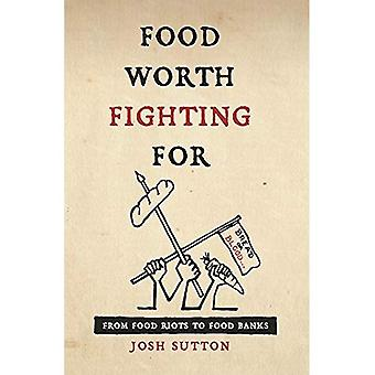 Food Worth Fighting for: From Food Riots to Food Banks