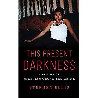 This Present Darkness: A History of Nigerian Organised Crime