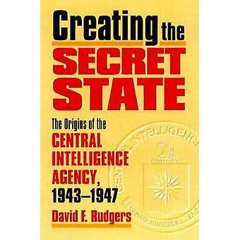Création de l'état Secret - les origines de la Central Intelligence Ag