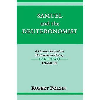 Samuel and the Deuteronomist A Literary Study of the Deuteronomic History Part Two 1 Samuel by Polzin & Robert