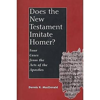 Does the New Testament Imitate Homer Four Cases from the Acts of the Apostles by MacDonald & Dennis Ronald