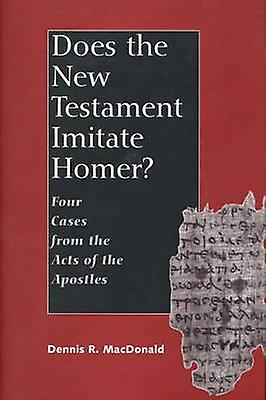 Does the nouveau TestaHommest Imitate Homer Four Cases from the Acts of the Apostles by MacDonald & Dennis Ronald