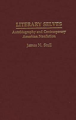 Literary Selves Autobiography and Contemporary American Nonfiction by Stull & James N.