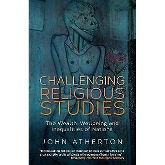 Challenging Religious Studies The Wealth Wellbeing and Inequalities of Nations by Atherton & John