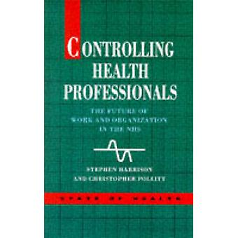 Controlling Health Professionals by Harrison & Stephen
