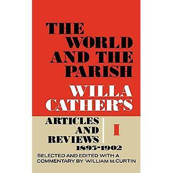 Världen och Parish volym 1 Willa Cathers artiklar och recensioner 18931902 av Cather & Willa