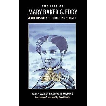 The Life of Mary Baker G. Eddy and the History of Christian Science by Cather & Willa