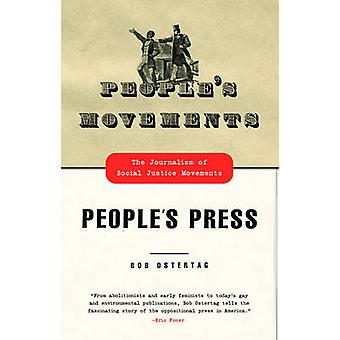 Peoples Movements Peoples Press The Journalism of Social Justice Movements by Ostertag & Bob