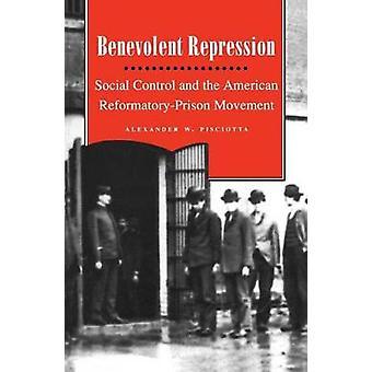 Velvillige undertrykkelse Social kontrol og den amerikanske ReformatoryPrison bevægelse af Pisciotta & Alexander W.