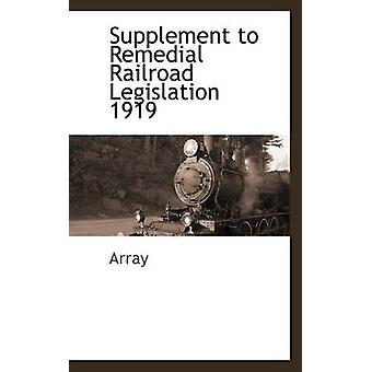Supplement to Remedial Railroad Legislation 1919 by Array