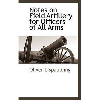 Notes relatives à l'artillerie pour officiers de toutes armes par Spaulding & Oliver L