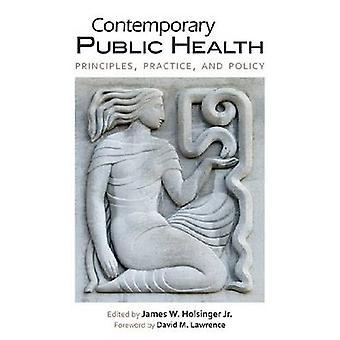 Hedendaagse volksgezondheid beginselen praktijk en beleid door Holsinger & James W. & Jr.