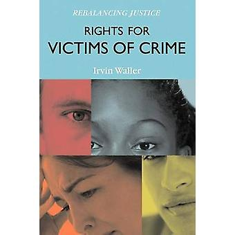 Rights for Victims of Crime Rebalancing Justice by Waller & Irvin