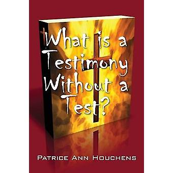 What Is a Testimony Without a Test by Houchens & Patrice Ann
