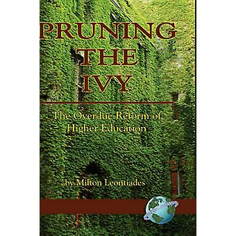 Pruning the Ivy The Overdue Reformation of Higher Education Hc by Leontiades & Milton