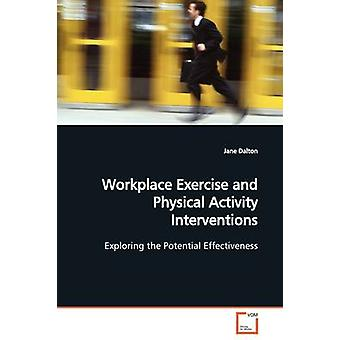 Workplace Exercise and Physical Activity Interventions by Dalton & Jane